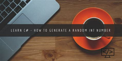 Learn C# - How To Generate a Random Int Number