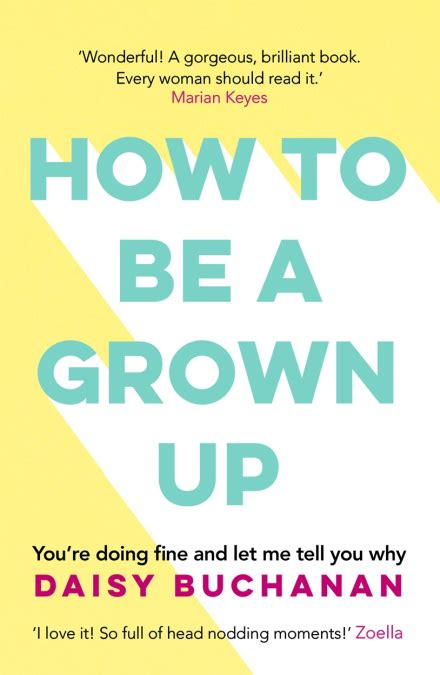 How to Be a Grown-Up by Daisy Buchanan   Hachette UK
